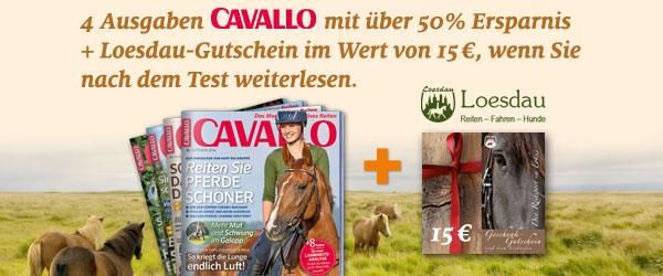 e5497d1f06c0 Wenn Sie CAVALLO überzeugt und Sie nach dem Test das Magazin weiterlesen  möchten, erhalten Sie als Dankeschön on Top noch einen Loesdau-Einkaufsgutschein  im ...